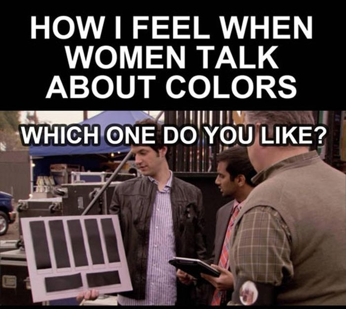 How I Feel When Women Talk About Colors
