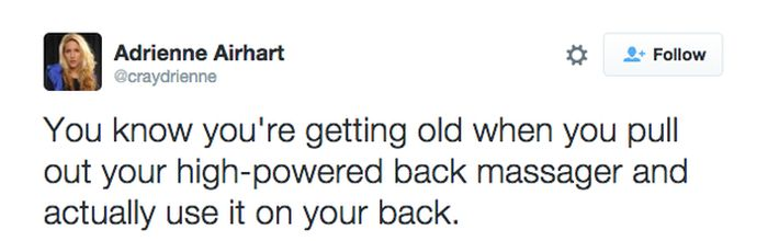 Tweets That Tell The Hilarious Truth About Getting Old