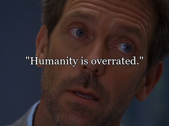 House Quotes That Sum Up Life Pretty Well