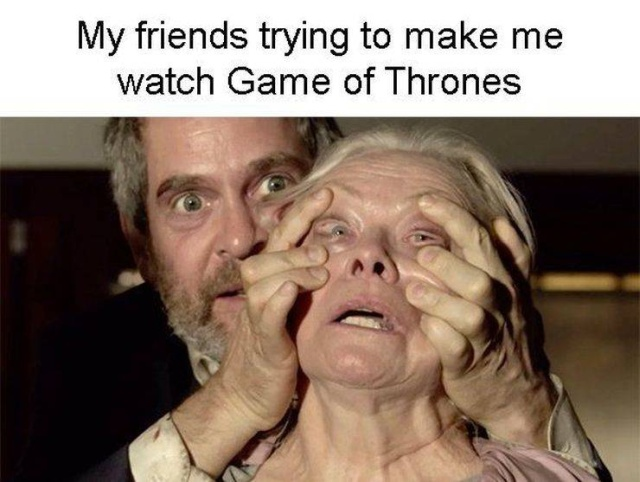 """Memes About People Who Haven't Seen """"Game Of Thrones"""""""